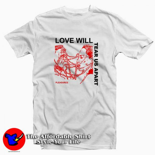 Love Will Tear Us Apart Pleasures2 500x500 Love Will Tear Us Apart Pleasures Tee Shirt
