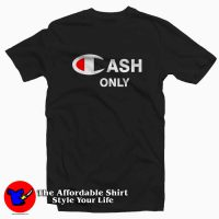 Cash Only Champion Tee Shirt