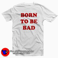 Born To be Bad Tee Shirt