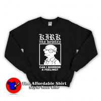 Can I Borrow A Feeling Unisex Sweatshirt