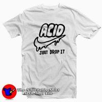 Just Drop it Tee Shirt