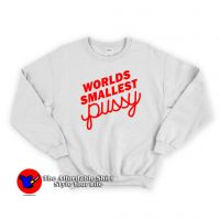 Worlds Smallest Pussy Unisex Sweatshirt
