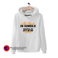 My Uncle is Single Wanna Be My New Auntie Hoodie