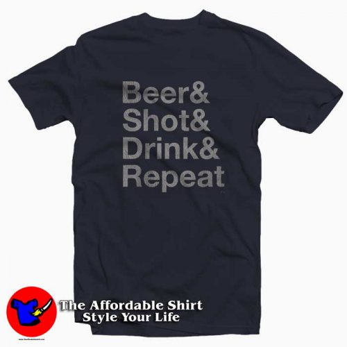 Beer Shot Drink Repeat T Shirt 500x500 Beer & Shot & Drink & Repeat T Shirt
