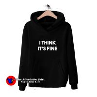 I Think Its Fine Danny Virginity Hoodie