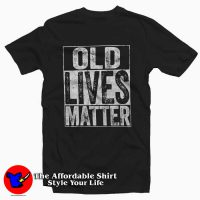 OLD Lives Matter Unisex T-Shirt