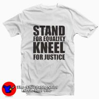Stand For Equality Kneel For Justice Tee Shirt