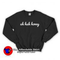Uh Huh Honey Graphic Funny Sweatshirt