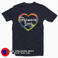Because Love Valentines T-Shirt
