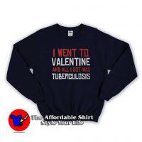 I Went To Valentine Sweatshirt