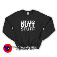 Let's Do Butt Stuff Sweatshirt