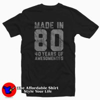 Made in 80 40 Years Of Awesomeness T-Shirt
