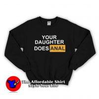 Your Daughter Does Anal Pornhub Sweatshirt