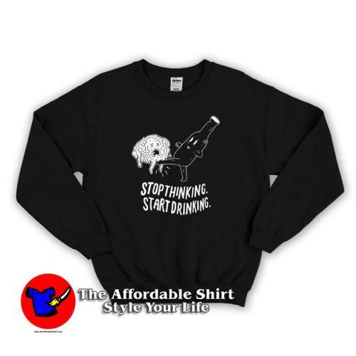 Stop Thinking Start Drinking Unisex Sweater 500x500 Stop Thinking Start Drinking Unisex Sweatshirt Cheap