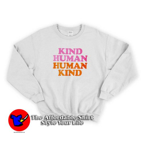 Kind Human Human Kind Funny Sweater 500x500 Kind Human Human Kind Funny Sweatshirt Cheap On Sale