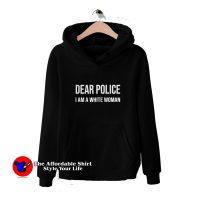 Dear Police I Am A White Woman Unisex Hoodie