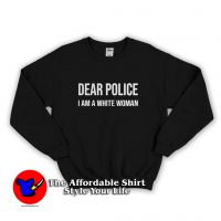 Dear Police I Am A White Woman Sweatshirt