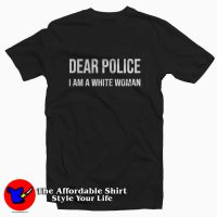 Dear Police I Am A White Woman Unisex T-shirt