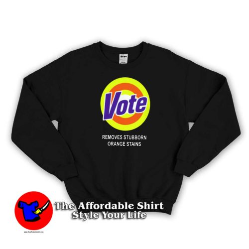Vote Removes Sturbborn Orange Stains Sweater 500x500 Vote Removes Sturbborn Orange Stains Sweatshirt Cheap