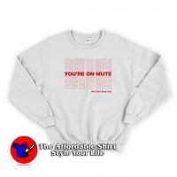 Vintage You're On Mute We Can't Hear You Sweatshirt