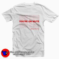 Vintage You're On Mute We Can't Hear You T-shirt