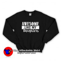 Daughters Day Awesome Like My Daughters Sweatshirt