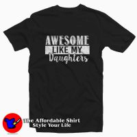 Daughters Day Awesome Like My Daughters T-shirt